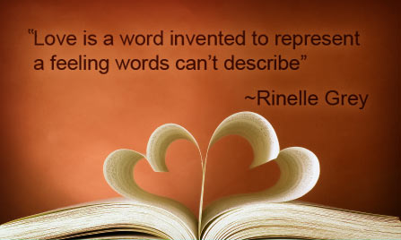 Love is a word invented to represent a feeling words can't describe - Rinelle Grey