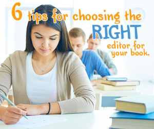 6 Tips for Choosing the Right Editor for your Book